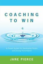 Coaching to Win : A Proven System for Developing People and Driving...