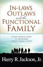 Inlaws, Outlaws and the Functional Family : A Real-World Guide to Resolving...