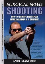 Surgical Speed Shooting: How to Achieve High-Speed Marksmanship in a Gunfight, A