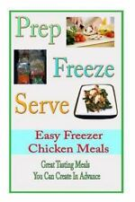 A Home Life Book: Prep Freeze Serve: Easy Freezer Chicken Meals : Great...
