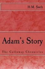 Adam's Story : The Calloway Chronicles by H. Swift (2011, Paperback)