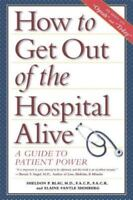 How to Get Out of the Hospital Alive: A Guide to Patient Power: By Blau, Shel...