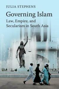 Governing Islam: Law, Empire, and Secularism in Modern South Asia, 1316626288, S