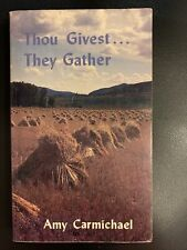Thou Givest They Gather - by Amy Carmichael missionary to India