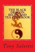The Black Dragon Recipe and Tea Cookbook by Tony Salvitti (2012, Paperback,...
