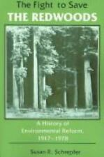 The Fight to Save the Redwoods: A History of the Environmental Reform, 1917-197