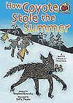 How Coyote Stole the Summer: A Native American Folktale (On My Own Fol-ExLibrary