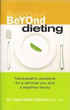 Beyond Dieting, Naturopathic solutions for a slimmer you and a healthier family