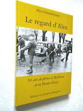 LE REGARD D'ALEX 50 Ans de Photos à Mulhouse et en Haute-Alsace  A. SCHWOBTHALER
