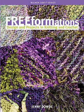 Freeformations 'Design and Projects in Knitting and Crochet Dowde, Jenny