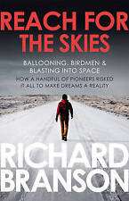 Reach for the Skies: Ballooning, Birdmen and Blasting into Space by Sir Richard