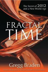 Fractal Time: The Secret of 2012 and a New World Age by Gregg Braden (Paperback,