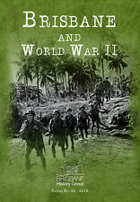 BRISBANE AND WORLD WAR II by Brisbane History Group (Papers No. 24, 2015) NEW