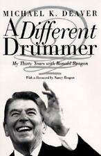 A Different Drummer: My Thirty Years with Ronald Reagan Michael K. Deaver Hardc