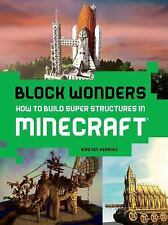 Block Wonders How to Build Super Structures in Minecraft by Kirsten Kearney Book