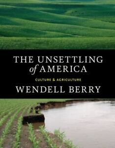 The Unsettling of America: Culture & Agriculture by Berry, Wendell