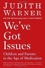 Weve Got Issues: Children and Parents in the Age of Medication by Judith Warner