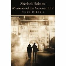 Sherlock Holmes: Mysteries of the Victorian Era by Rock Dilisio (Paperback /...