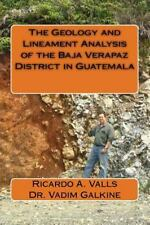 The Geology and Lineament Analysis of the Baja Verapaz District in Guatemala...