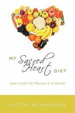 My Sacred Heart Diet : How I Lost 42 Pounds in 2 Weeks! by Victor Bahamonde...