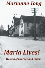 Maria Lives! : Woman of Courage and Vision by Marianne Tong (2012, Paperback)