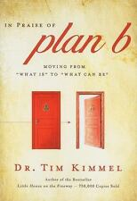 In Praise of Plan B : Moving from 'What Is' to 'What Can Be' by Tim Kimmel -New