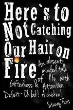 Here's to Not Catching Our Hair on Fire: An Absent-Minded Tale of Life with Gift