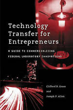 Technology Transfer for Entrepreneurs: A Guide to Commercializing Federal Labora