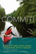 Commit! a Leadership Handbook: How to Turn Your Vision of Change Into a Reality