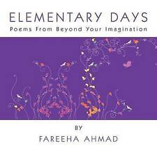 NEW Elementary Days: Poems from Beyond Your Imagination by Fareeha Ahmad