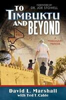 To Timbuktu and Beyond: A Missionary Memoir by Marshall, David L. Paperback The