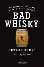 NEW Bad Whisky : The Scandal That Created the World's Most Successful Spirit