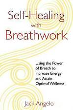 Self-Healing with Breathwork: Using the Power of Breath to Increase Energy and A
