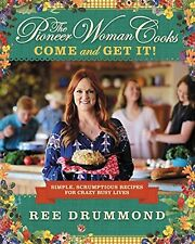The Pioneer Woman Cooks - Come and Get It! : Simple, Scrumptious Recipes for...