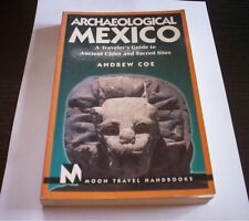 ARCHAEOLOGICAL MEXICO Andrew Coe traveler's guide Ancient cities and sacred site