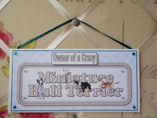 Handmade Mini Bull Terrier Dog Sign Owner of a Crazy Wall Hanging Plaque Card