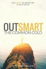 Outsmart the Common Cold : The Quest to Never Get a Cold Again by Steve...