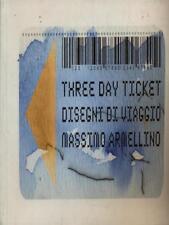THREE DAY TICKET DISEGNI DI VIAGGIO  ARMELLINO MASSIMO  0000