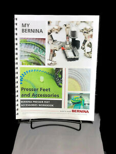 Bernina Mastery Work Book For PRESSER FEET ACCESSORIES Color Copy Spiral Bound