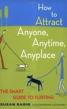 How to Attract Anyone, Anytime, Anyplace: The Smart Guide to Flirting by Susan R