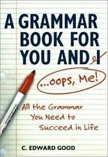 Grammar Book for You And I (Oops Me): All the Grammar You Need to Succeed in Lif