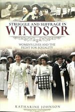 Struggle and Suffrage in Windsor Women's Lives and the Fight fo... 9781526719256