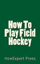 How to Play Field Hockey by HowExpert HowExpert Press (2016, Paperback)