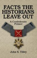 Facts the Historians Leave Out: A Confederate Primer (Paperback or Softback)