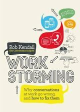 NEW - Workstorming: Why Conversations at Work Go Wrong, and How to Fix Them