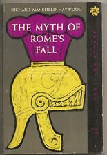 RICHARD MANSFIELD HAYWOOD The Myth of Rome's Fall. Classic study.