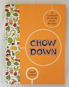 Chow Down: A Cookbook of Mostly Asian Recipes by Geoff Lindsay   HC/ 1st Edn.