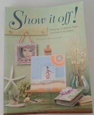 Show It Off! Designing Scrapbook Pages & Projects for Display 2008