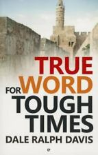 True Word for Tough Times by Dale Ralph Davis (2013, Paperback)