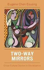 Two-Way Mirrors: Cross-Cultural Studies in Globalization: By Eoyang, Eugene Chen